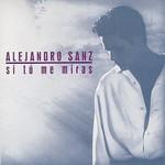 Alejandro Sanz, Si tu me Miras