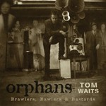 Tom Waits, Orphans: Brawlers, Bawlers & Bastards