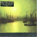 Faithless, To All New Arrivals