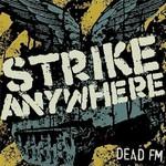Strike Anywhere, Dead FM