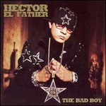"Hector Bambino ""El Father"", The Bad Boy"