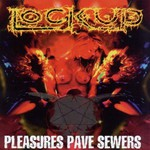 Lock Up, Pleasures Pave Sewers