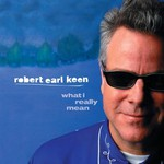 Robert Earl Keen, Jr., What I Really Mean