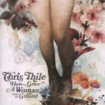 Chris Thile, How to Grow a Woman From the Ground
