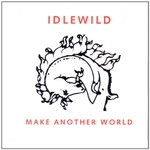 Idlewild, Make Another World