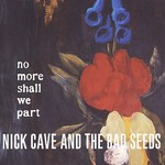 Nick Cave & The Bad Seeds, No More Shall We Part mp3