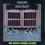 Austin Lounge Lizards, Creatures From the Black Saloon