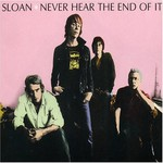 Sloan, Never Hear the End of It
