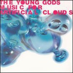 The Young Gods, Music For Artificial Clouds mp3