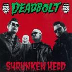 Deadbolt, Shrunken Head