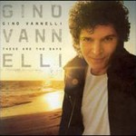 Gino Vannelli, These Are the Days