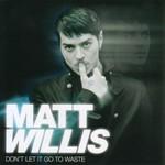 Matt Willis, Don't Let It Go to Waste
