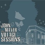 John Mayer, The Village Sessions