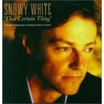 Snowy White, That Certain Thing