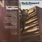 Merle Haggard, I'm a Lonesome Fugitive (With the Strangers)