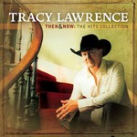 Tracy Lawrence, Then & Now: The Hits Collection