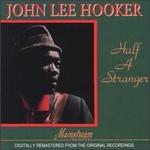 John Lee Hooker, Half a Stranger