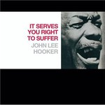 John Lee Hooker, It Serves You Right to Suffer