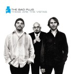 The Bad Plus, These Are the Vistas