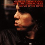 George Thorogood & The Destroyers, Move It On Over