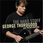 George Thorogood & The Destroyers, The Hard Stuff