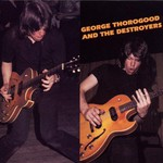 George Thorogood & The Destroyers, George Thorogood and the Destroyers