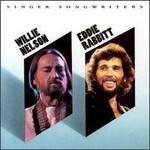 Willie Nelson, Singer Songwriters (With Eddie Rabbitt)