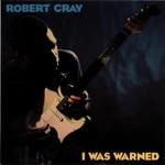Robert Cray, I Was Warned
