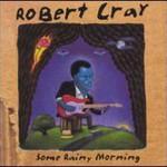 Robert Cray, Some Rainy Morning