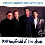 The Robert Cray Band, Don't Be Afraid of the Dark