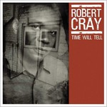Robert Cray, Time Will Tell