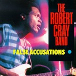 The Robert Cray Band, False Accusations