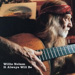 Willie Nelson, It Always Will Be