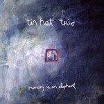 Tin Hat Trio, Memory Is an Elephant
