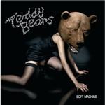 Teddybears, Soft Machine