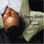 Gregory Charles, I Think of You