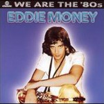 Eddie Money, We Are The '80s