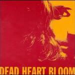 Dead Heart Bloom, Dead Heart Bloom