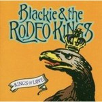 Blackie and the Rodeo Kings, Kings Of Love