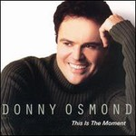 Donny Osmond, This Is the Moment
