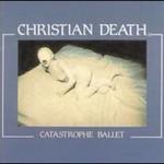 Christian Death, Catastrophe Ballet