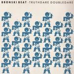 Bronski Beat, Truthdare Doubledare