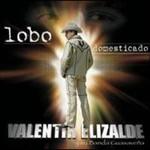 Valentin Elizalde, Lobo Domesticado