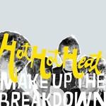 Hot Hot Heat, Make Up the Breakdown