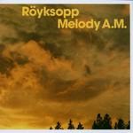 Royksopp, Melody A.M.