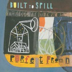Built to Spill, Perfect From Now On