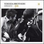 Yoshida Brothers, Hishou