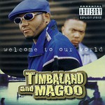 Timbaland & Magoo, Welcome to Our World