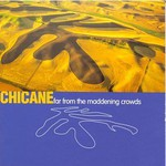 Chicane, Far From the Maddening Crowds