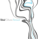 Bebel Gilberto, Bebel Gilberto Remixed